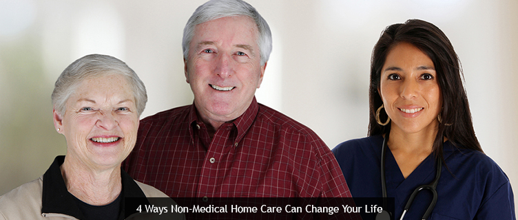 4 Ways Non-Medical Home Care Can Change Your Life