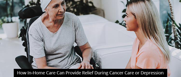 How In-Home Care Can Provide Relief During Cancer Care or Depression in Newport Beach