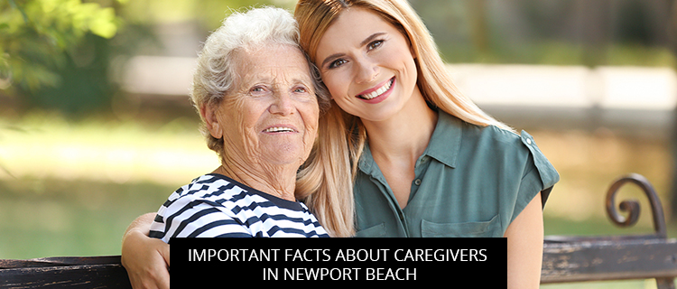 Important Facts About Caregivers In Newport Beach