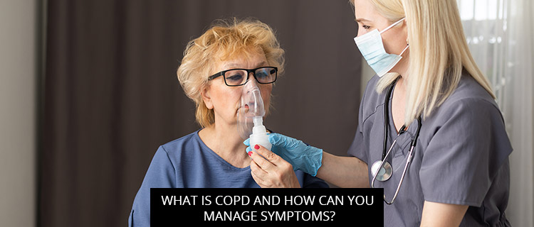 What Is COPD And How Can You Manage Symptoms?