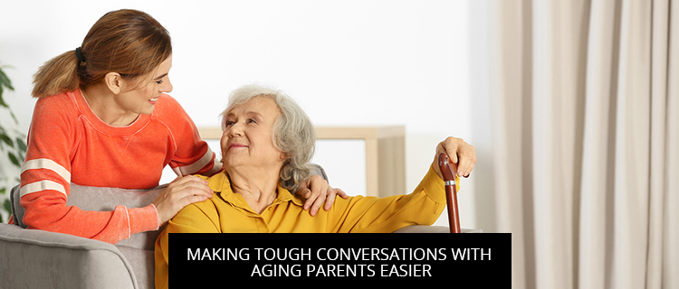 Making Tough Conversations With Aging Parents Easier
