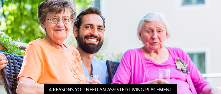 4 Reasons You Need An Assisted Living Placement