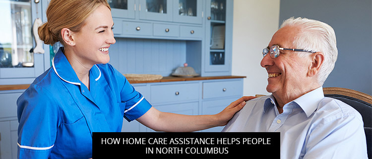 How Home Care Assistance Helps People In North Columbus