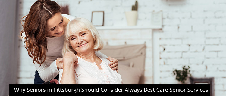 Why Seniors in Pittsburgh Should Consider Always Best Care Senior Services