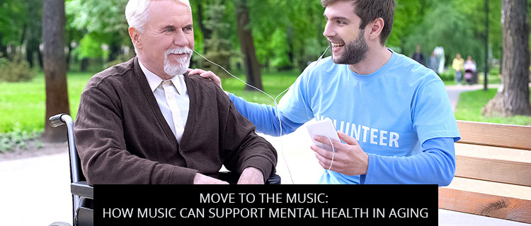 Move To The Music: How Music Can Support Mental Health In Aging