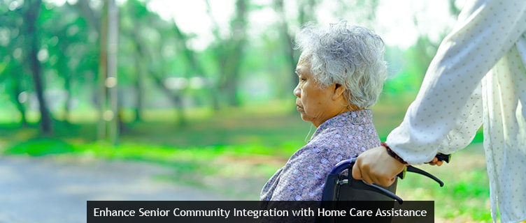 Enhance Senior Community Integration with Home Care Assistance