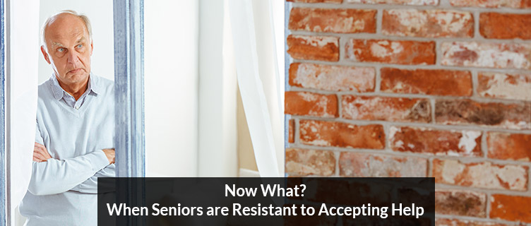 Now What? When Seniors are Resistant to Accepting Help