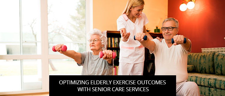 Optimizing Elderly Exercise Outcomes With Senior Care Services