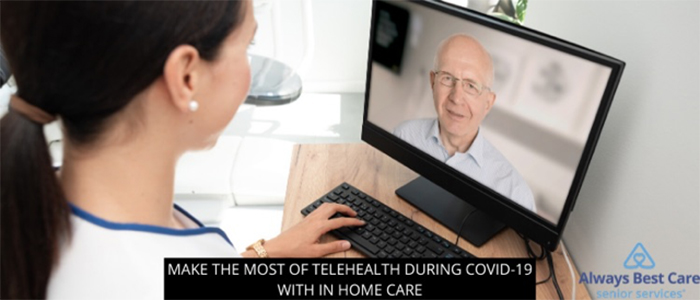 Make the Most of Telehealth During COVID-19 with In Home Care