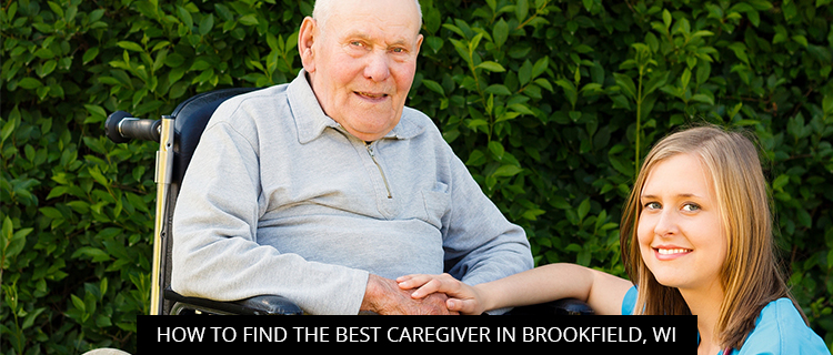 How To Find The Best Caregiver In Brookfield, WI