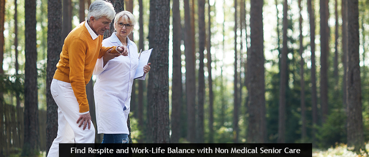 Find Respite and Work-Life Balance with Non Medical Senior Care