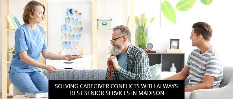 Solving Caregiver Conflicts With Always Best Senior Services In Madison
