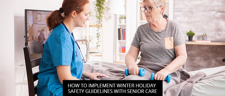 How To Implement Winter Holiday Safety Guidelines With Senior Care